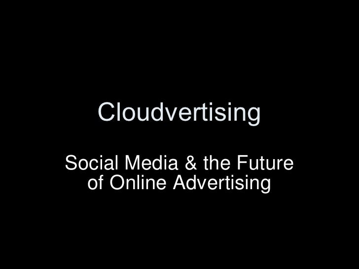 Cloudvertising: Social Media and the Future of Online Advertising