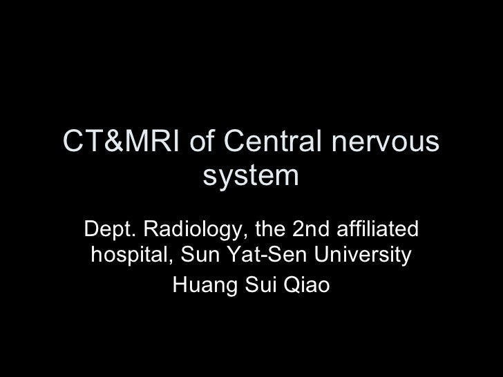 CT&MRI of Central nervous system Dept. Radiology, the 2nd affiliated hospital, Sun Yat-Sen University Huang Sui Qiao