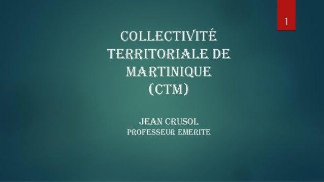 COLLECTIVITÉ TERRITORIALE DE MARTINIQUE (CTM) JEAN CRUSOL PROFESSEUR EMERITE 1