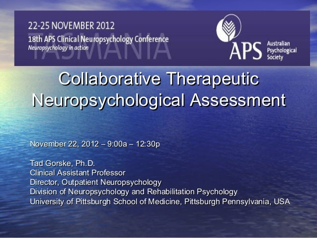 Collaborative TherapeuticNeuropsychological AssessmentNovember 22, 2012 – 9:00a – 12:30pTad Gorske, Ph.D.Clinical Assistan...