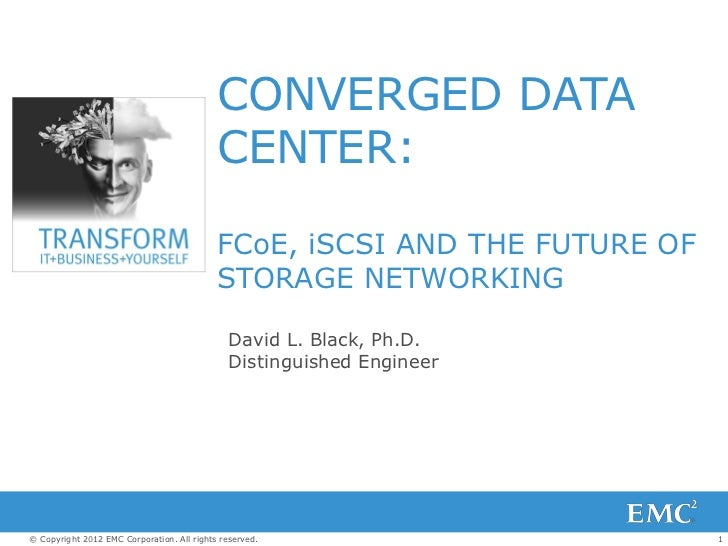 Converged Data Center: FCoE, iSCSI and the Future of Storage Networking