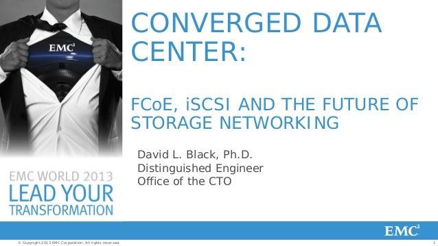 Converged Data Center: FCoE, iSCSI, & the Future of Storage Networking ( EMC World 2013 )