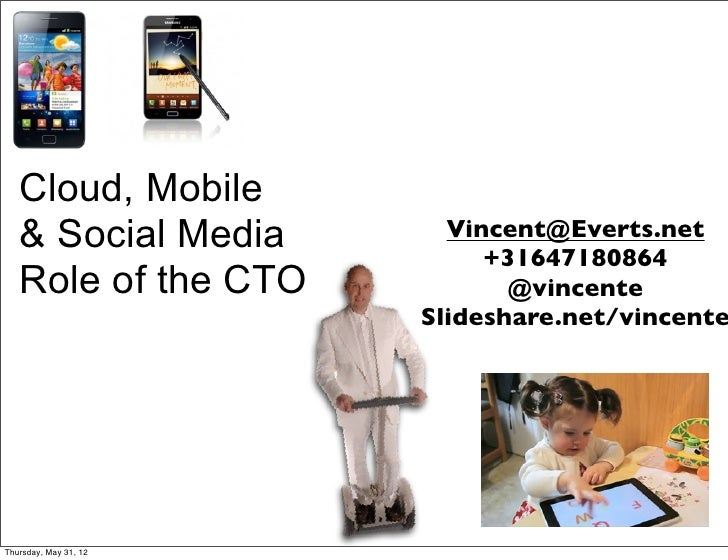 Cloud, Mobile   & Social Media        Vincent@Everts.net                            +31647180864   Role of the CTO        ...