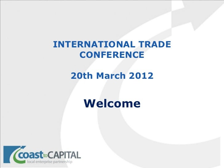 INTERNATIONAL TRADE    CONFERENCE  20th March 2012    Welcome