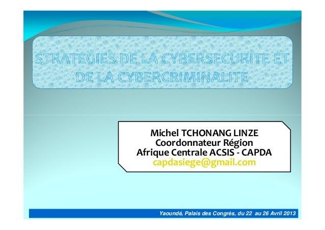 Yaoundé, Palais des Congrès, du 22 au 26 Avril 2013 Michel TCHONANG LINZE Coordonnateur Région Afrique Centrale ACSIS - CA...