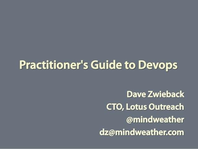 Practitioners Guide to DevopsDave ZwiebackCTO, Lotus Outreach@mindweatherdz@mindweather.com
