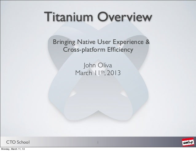 Titanium Overview                        Bringing Native User Experience &                            Cross-platform Effici...