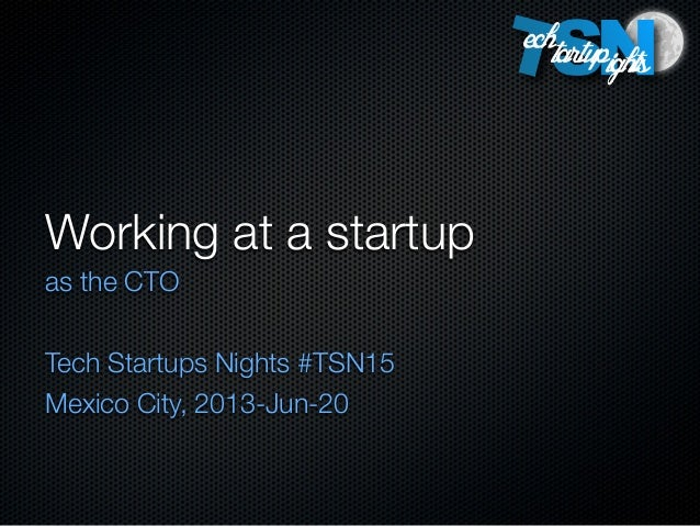Working at a startupas the CTOTech Startups Nights #TSN15Mexico City, 2013-Jun-20