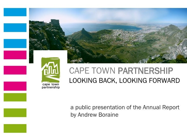 CAPE TOWN  PARTNERSHIP LOOKING BACK, LOOKING FORWARD a public presentation of the Annual Report by Andrew Boraine