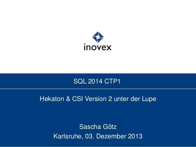 SQL 2014 CTP1 Hekaton & CSI Version 2 unter der Lupe Sascha Götz Karlsruhe, 03. Dezember 2013