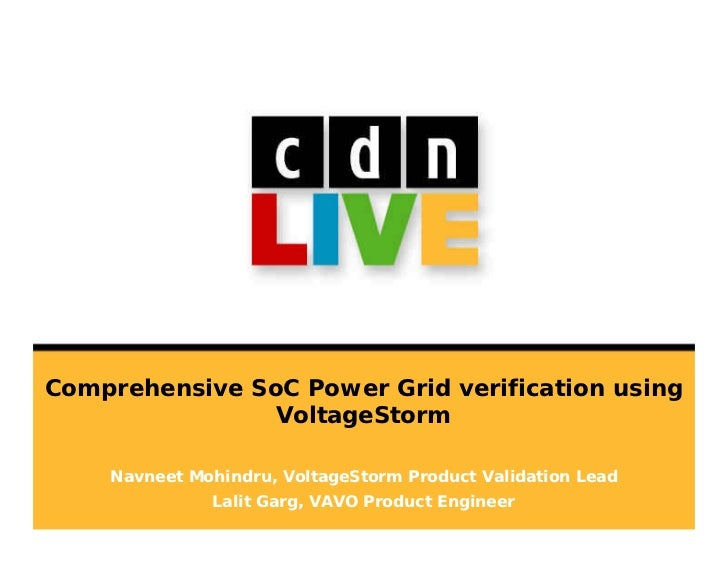Comprehensive SoC Power Grid verification using                VoltageStorm    Navneet Mohindru, VoltageStorm Product Vali...