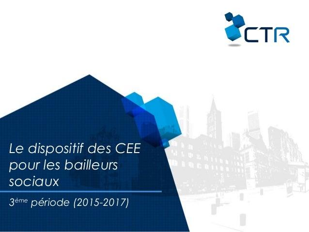 3ème période (2015-2017) Le dispositif des CEE pour les bailleurs sociaux