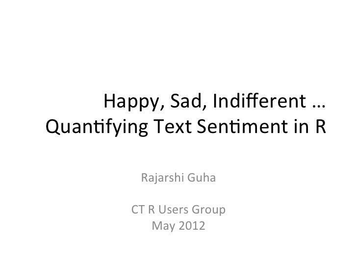 Happy, Sad, Indifferent … Quan3fying Text Sen3ment in R               Rajarshi Guha                  ...