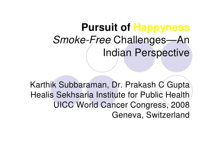 Pursuit of Happyness       Smoke-Free Challenges—An                Indian Perspective  Karthik Subbaraman, Dr. Prakash C G...