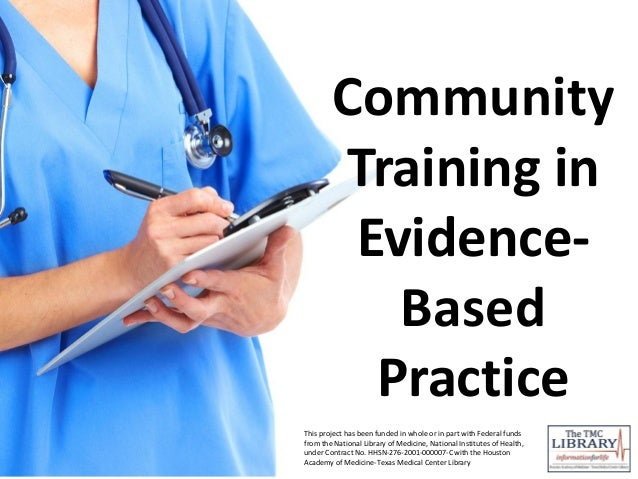 CommunityTraining inEvidence-BasedPracticeThis project has been funded in whole or in part with Federal fundsfrom the Nati...
