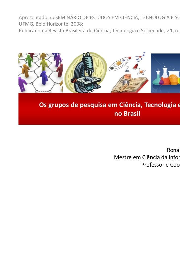 Apresentado no SEMINÁRIO DE ESTUDOS EM CIÊNCIA, TECNOLOGIA E SOCIEDADE. FAFICH/UFMG, Belo Horizonte, 2008;Publicado na Rev...