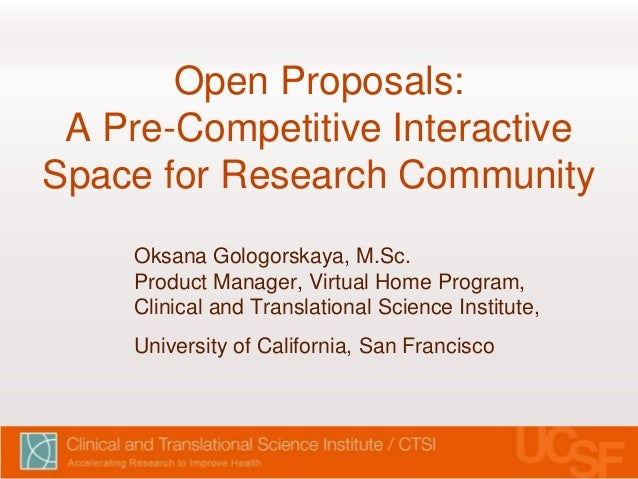 Open Proposals: A Pre-Competitive Interactive Space for Research Community Oksana Gologorskaya, M.Sc. Product Manager, Vir...