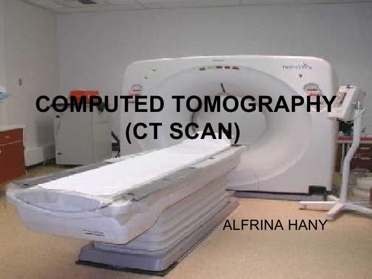 COMPUTED TOMOGRAPHY     (CT SCAN)           ALFRINA HANY