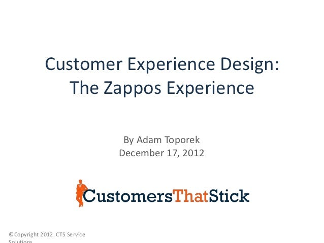 Customer Experience Design:                The Zappos Experience                                By Adam Toporek           ...