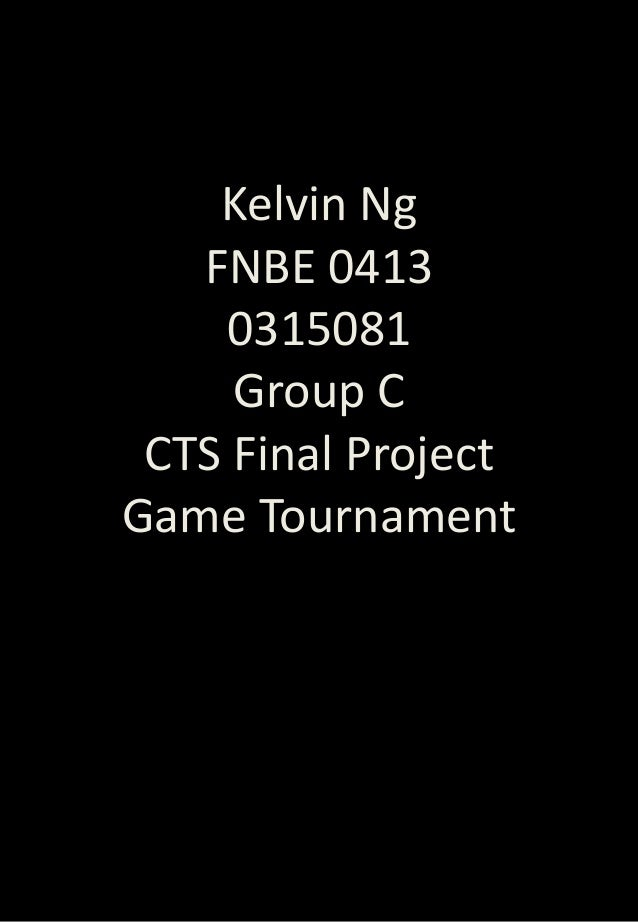 Kelvin Ng FNBE 0413 0315081 Group C CTS Final Project Game Tournament