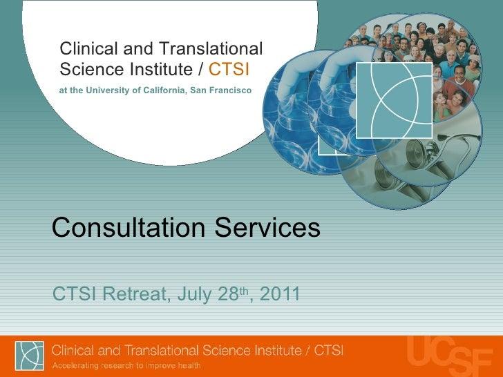 Consultation Services CTSI Retreat, July 28 th , 2011
