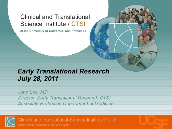 Early Translational Research July 28, 2011 June Lee, MD Director, Early Translational Research CTSI Associate Professor, D...