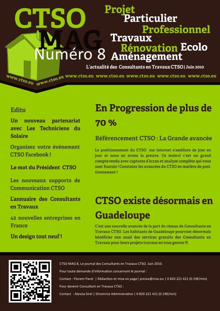 Numéro 8       CTSO MAG 8, Le journal des Consultants en Travaux CTSO. Juin 2010.    Pour toute demande d'information conc...