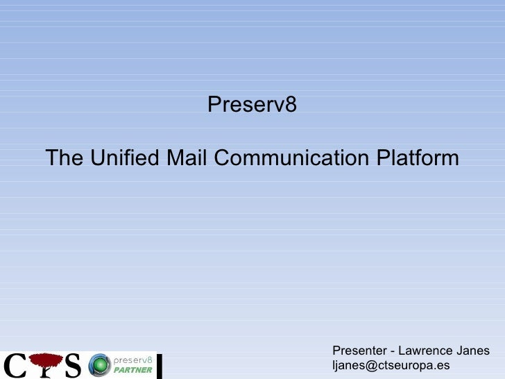 Preserv8 The Unified Mail Communication Platform Presenter - Lawrence Janes [email_address]