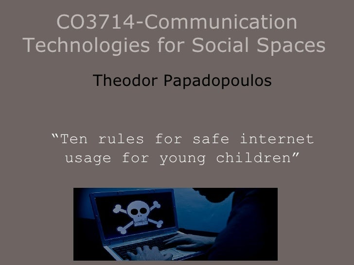 "CO3714-Communication Technologies for Social Spaces   Theodor Papadopoulos "" Ten rules for safe internet usage for young c..."