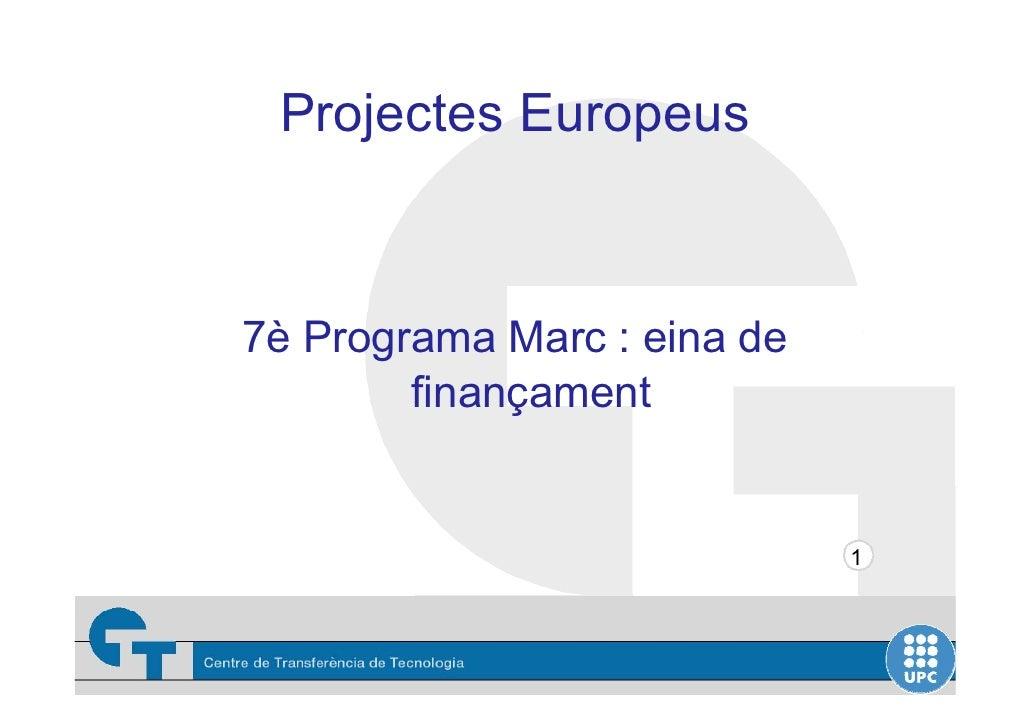 Projectes Europeus    7è Programa Marc : eina de         finançament                                1