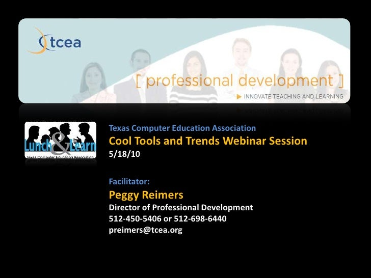Texas Computer Education Association<br />Cool Tools and Trends Webinar Session<br />5/18/10<br />Facilitator:<br />Peggy ...