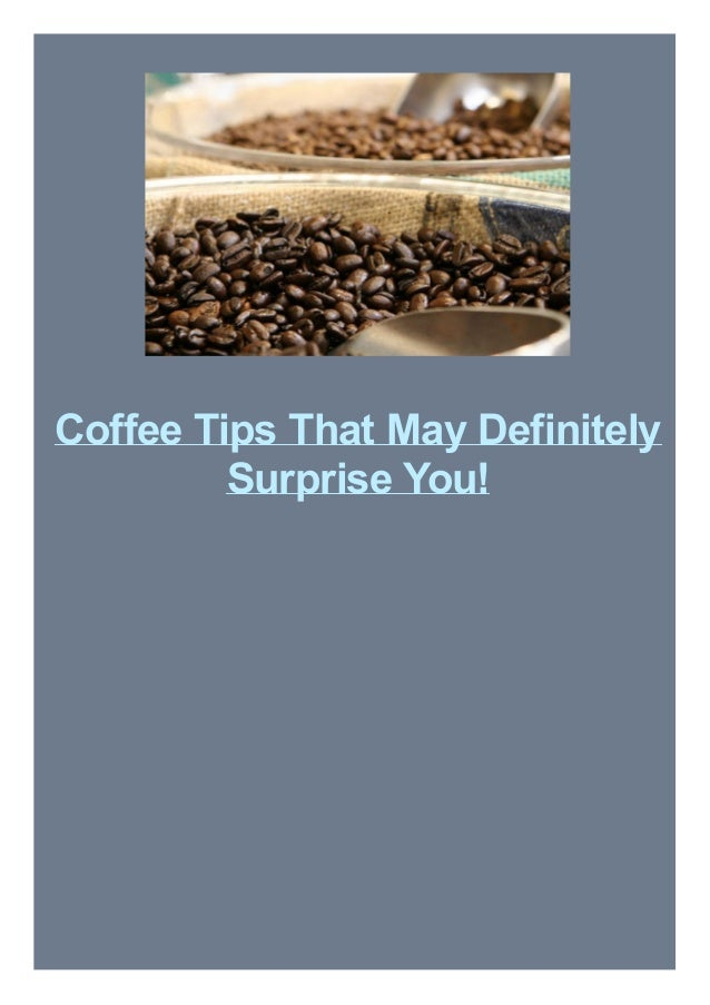 Coffee Tips That May Definitely Surprise You!