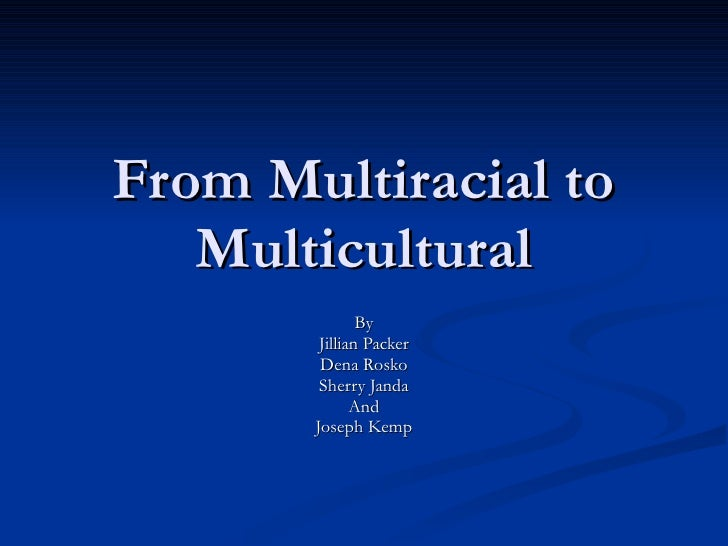 From Multiracial to Multicultural By Jillian Packer Dena Rosko Sherry Janda And Joseph Kemp
