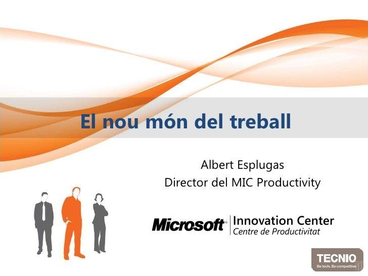 El nou món del treball               Albert Esplugas        Director del MIC Productivity