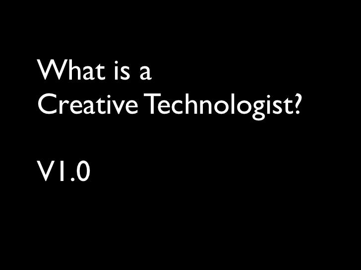 What is aCreative Technologist?V1.0