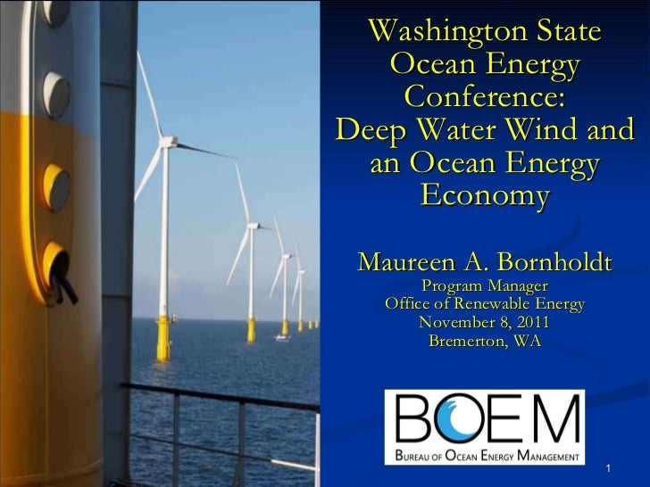 Washington State Ocean Energy Conference: Deep Water Wind and an Ocean Energy Economy Maureen A. Bornholdt Program Manager...