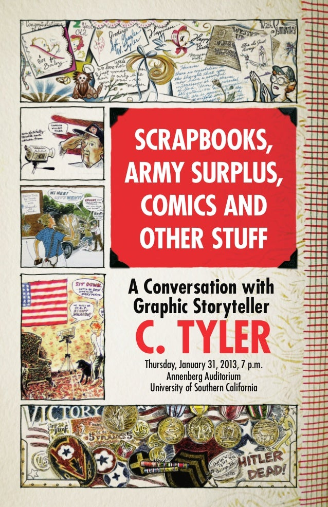 SCRAPBOOKS,ARMY SURPLUS,  COMICS AND OTHER STUFFA Conversation withGraphic StorytellerC. TYLER  Thursday, January 31, 2013...