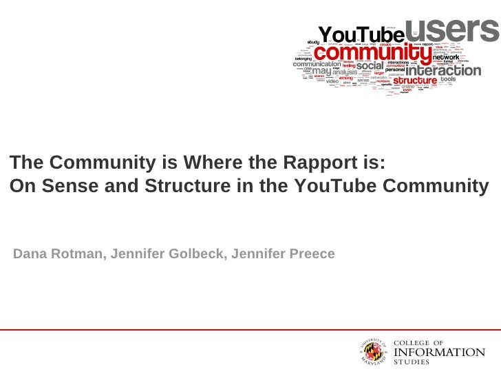 The Community is Where the Rapport is:  On Sense and Structure in the YouTube Community Dana Rotman, Jennifer Golbeck, Jen...