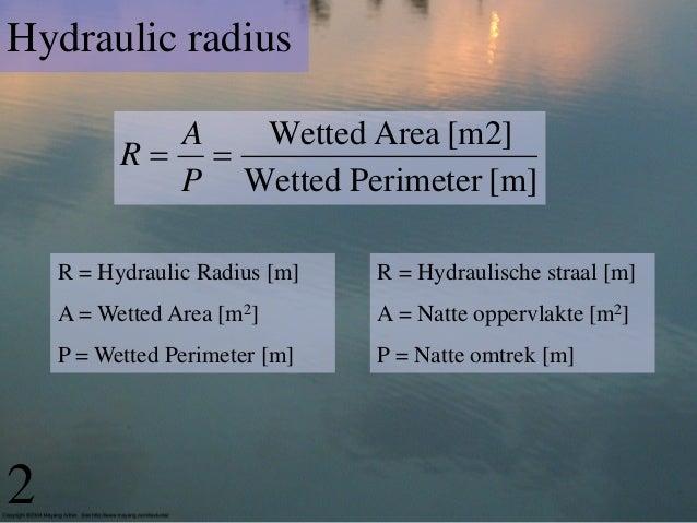 Hydraulic radius            A  Wetted Area [m2]          R             P Wetted Perimeter [m]    R = Hydraulic Radius [m...