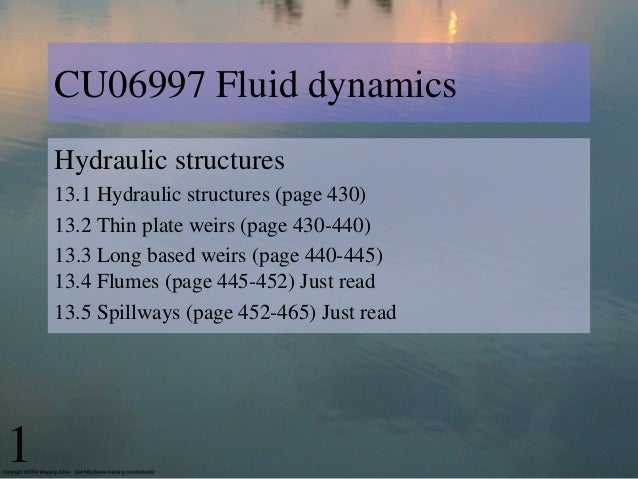 CU06997 Fluid dynamicsHydraulic structures13.1 Hydraulic structures (page 430)13.2 Thin plate weirs (page 430-440)13.3 Lon...
