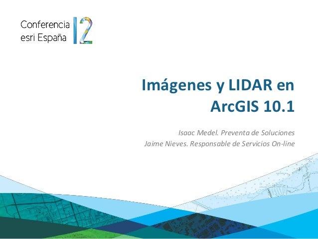 Imágenes y LIDAR en ArcGIS 10.1 - Conferencia Esri España 2012