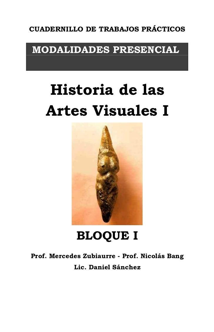 CUADERNILLO DE TRABAJOS PRÁCTICOS   MODALIDADES PRESENCIAL        Historia de las     Artes Visuales I                  BL...