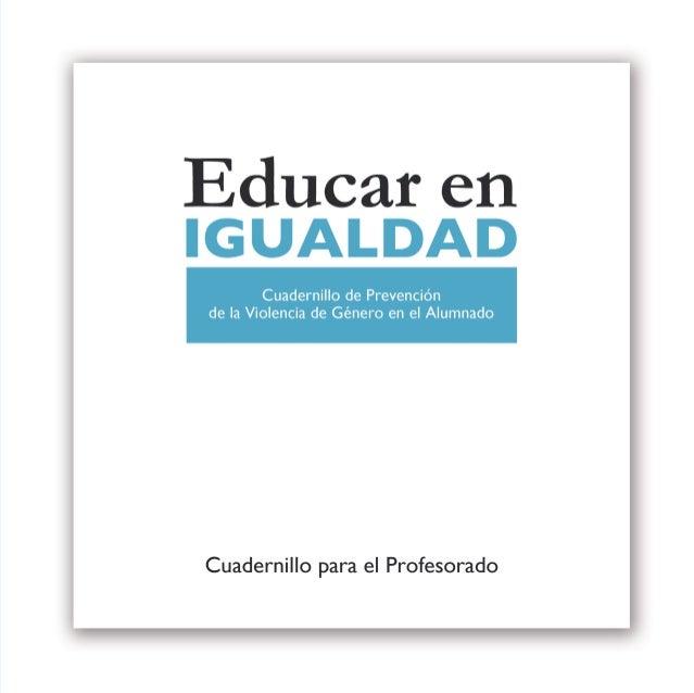 Educar en  IGUALDAD Cuadernillo de Prevención de la Violencia de Género en el Alumnado  Cuadernillo  para el Profesorado