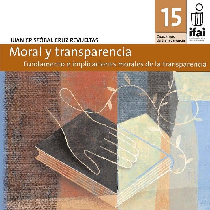JUAN CRISTÓBAL CRUZ REVUELTAS  Moral y transparencia   Fundamento e implicaciones morales de la transparencia