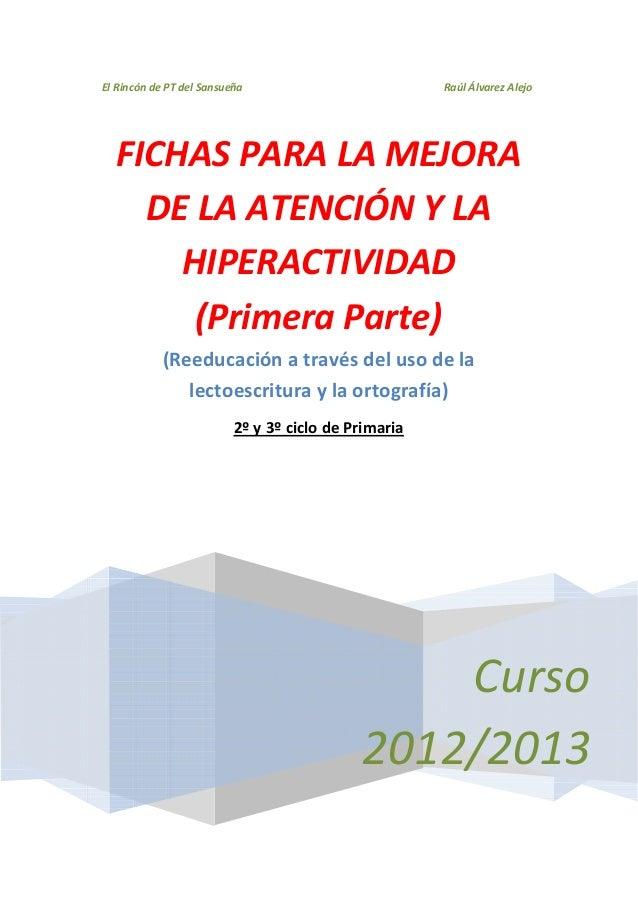 El Rincón de PT del Sansueña Raúl Álvarez AlejoCurso2012/2013FICHAS PARA LA MEJORADE LA ATENCIÓN Y LAHIPERACTIVIDAD(Primer...