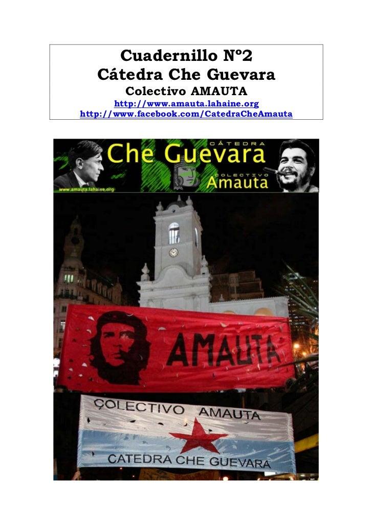 Cuadernillo Nº2   Cátedra Che Guevara        Colectivo AMAUTA       http://www.amauta.lahaine.orghttp://www.facebook.com/C...
