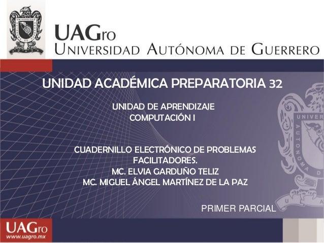 UNIDAD ACADÉMICA PREPARATORIA 32 UNIDAD DE APRENDIZAJE COMPUTACIÓN I  CUADERNILLO ELECTRÓNICO DE PROBLEMAS FACILITADORES. ...