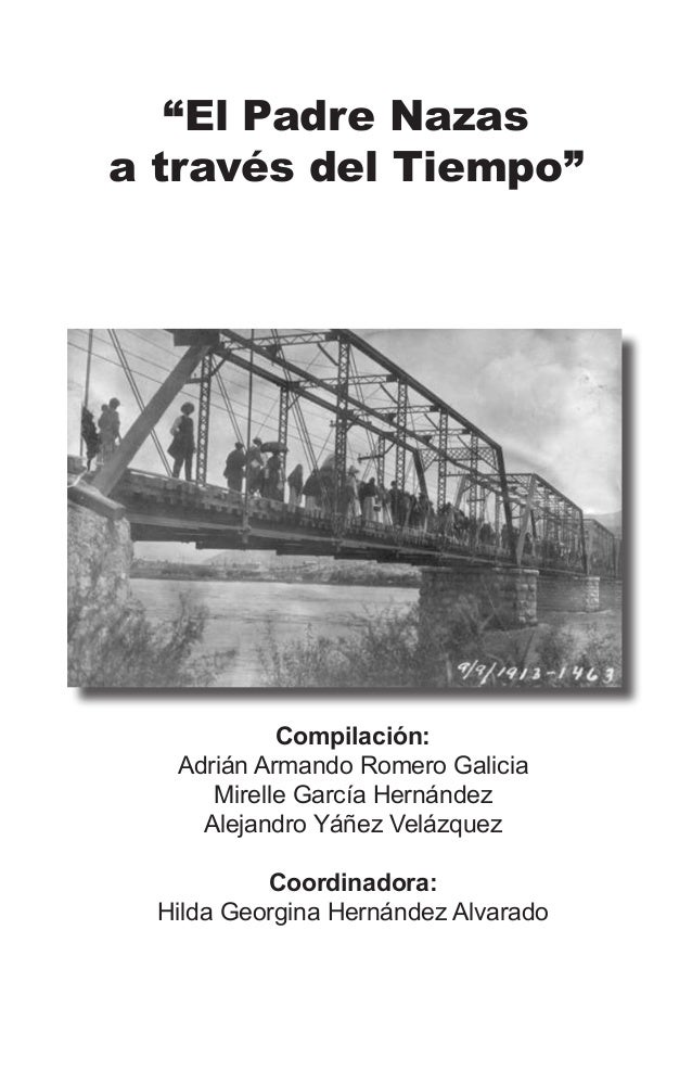 """""""El Padre Nazas a través del Tiempo""""  Compilación: Adrián Armando Romero Galicia Mirelle García Hernández Alejandro Yáñez ..."""