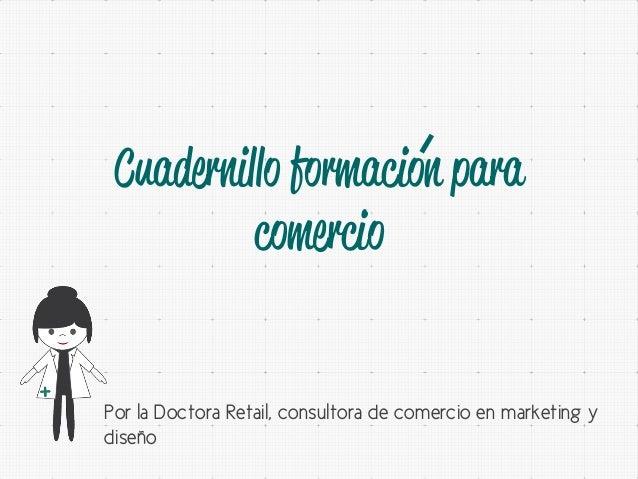 Cuadernillo formacion para comercio Por la Doctora Retail, consultora de comercio en marketing y diseño