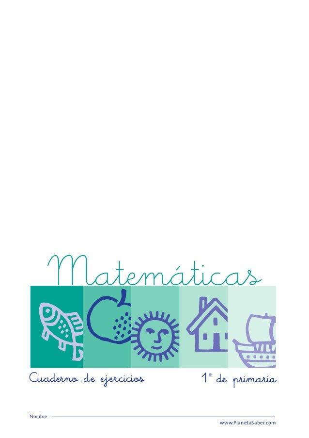 Matemáticas Cuaderno de ejercicios 1º de primaria Nombre www.PlanetaSaber.com